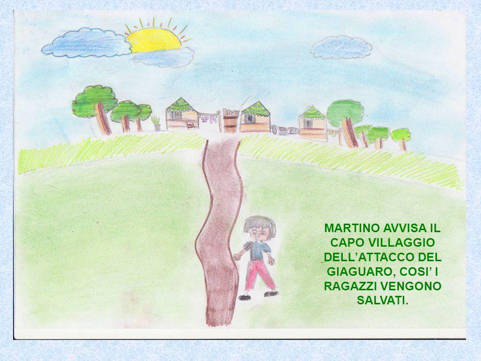 MARTINO AVVISA IL CAPO VILLAGGIO DELLATTACCO DEL GIAGUARO, COSI I RAGAZZI VENGONO SALVATI.