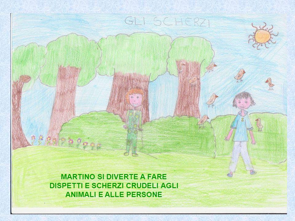 MARTINO SI DIVERTE A FARE DISPETTI E SCHERZI CRUDELI AGLI ANIMALI E ALLE PERSONE