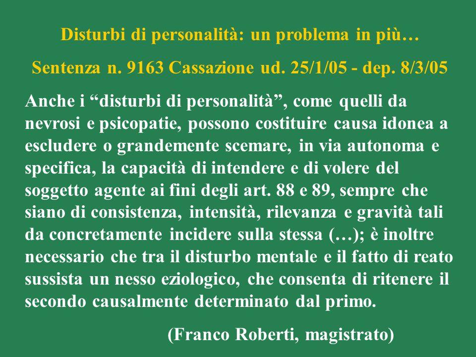 Disturbi di personalità: un problema in più… Sentenza n. 9163 Cassazione ud. 25/1/05 - dep. 8/3/05 Anche i disturbi di personalità, come quelli da nev
