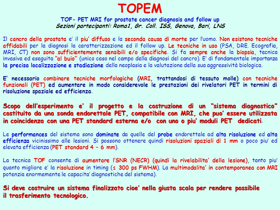 TOPEM TOF- PET MRI for prostate cancer diagnosis and follow up Sezioni partecipanti: Roma1, Gr. Coll. ISS, Genova, Bari, LNS Il cancro della prostata