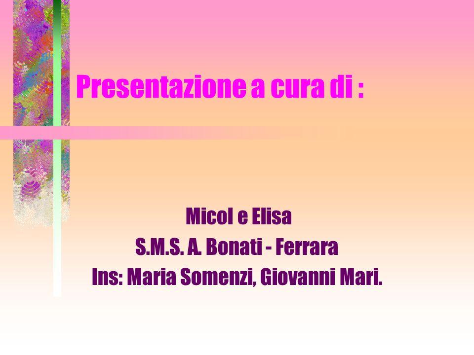 Presentazione a cura di : Micol e Elisa S.M.S. A. Bonati - Ferrara Ins: Maria Somenzi, Giovanni Mari.