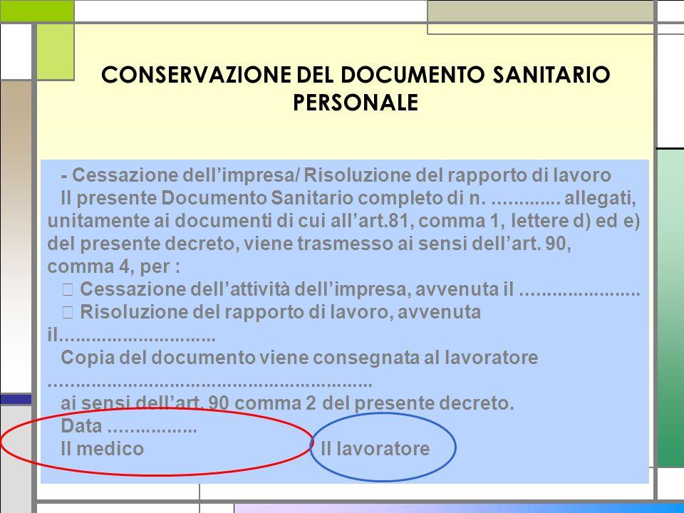 CONSERVAZIONE DEL DOCUMENTO SANITARIO PERSONALE - Cessazione dellimpresa/ Risoluzione del rapporto di lavoro Il presente Documento Sanitario completo
