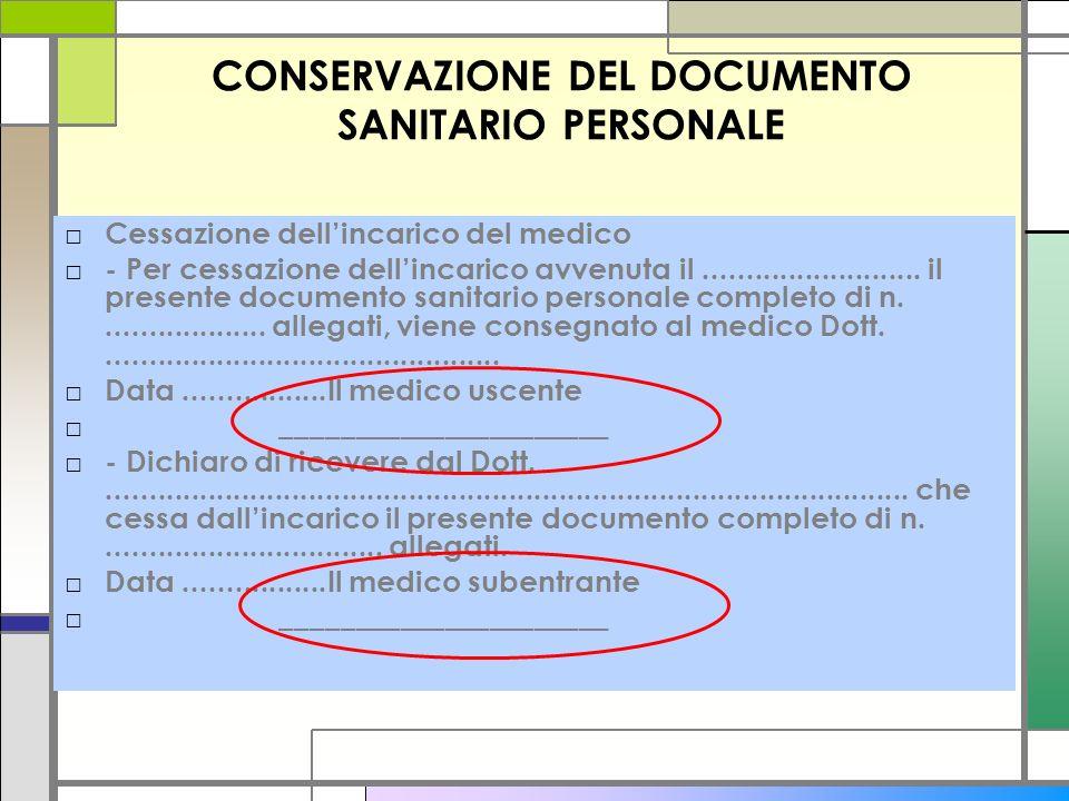 CONSERVAZIONE DEL DOCUMENTO SANITARIO PERSONALE Cessazione dellincarico del medico - Per cessazione dellincarico avvenuta il..........................