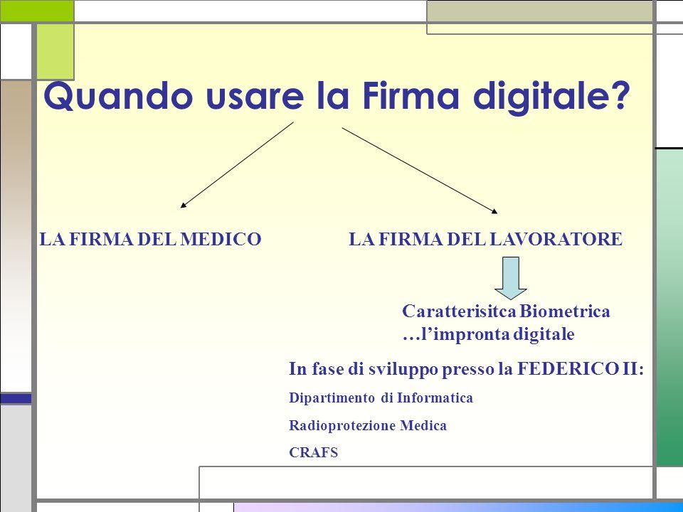 Quando usare la Firma digitale? LA FIRMA DEL MEDICOLA FIRMA DEL LAVORATORE Caratterisitca Biometrica …limpronta digitale In fase di sviluppo presso la