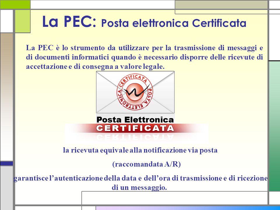 La PEC: Posta elettronica Certificata la ricevuta equivale alla notificazione via posta (raccomandata A/R) garantisce lautenticazione della data e del