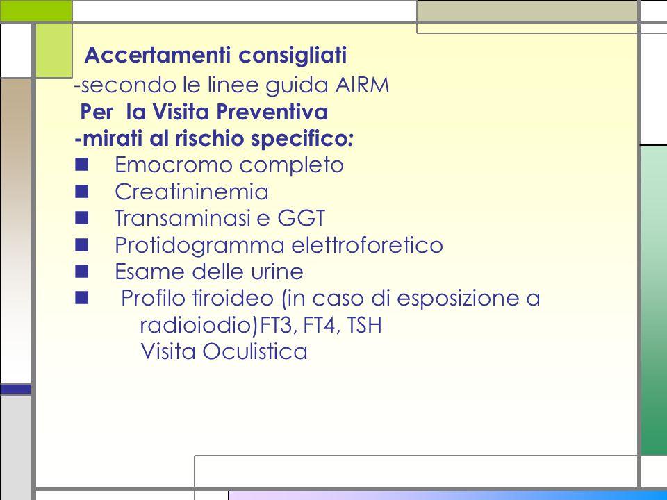 Accertamenti consigliati -secondo le linee guida AIRM Per la Visita Preventiva -mirati al rischio specifico : Emocromo completo Creatininemia Transami