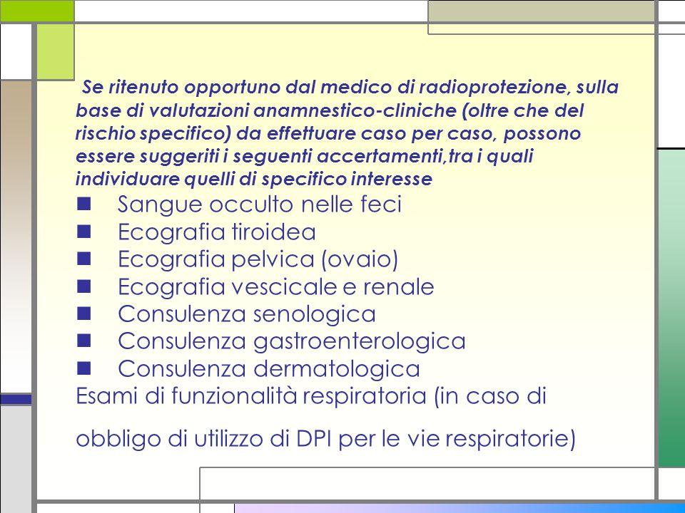 Se ritenuto opportuno dal medico di radioprotezione, sulla base di valutazioni anamnestico-cliniche (oltre che del rischio specifico) da effettuare ca