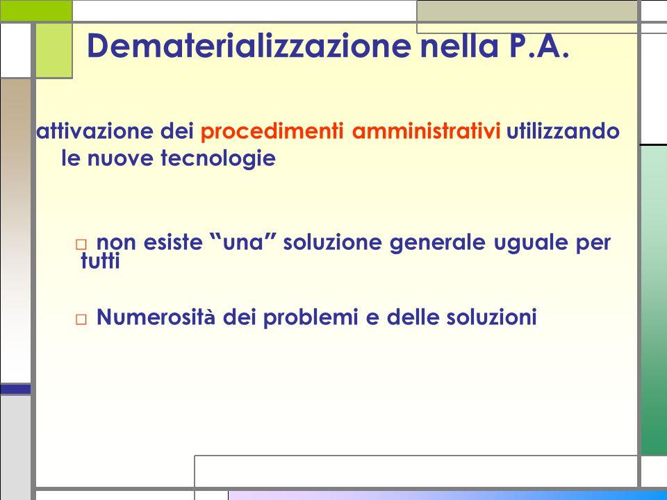 Dematerializzazione nella P.A. attivazione dei procedimenti amministrativi utilizzando le nuove tecnologie non esiste una soluzione generale uguale pe