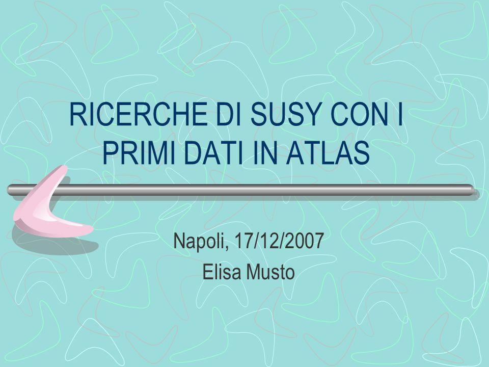 RICERCHE DI SUSY CON I PRIMI DATI IN ATLAS Napoli, 17/12/2007 Elisa Musto
