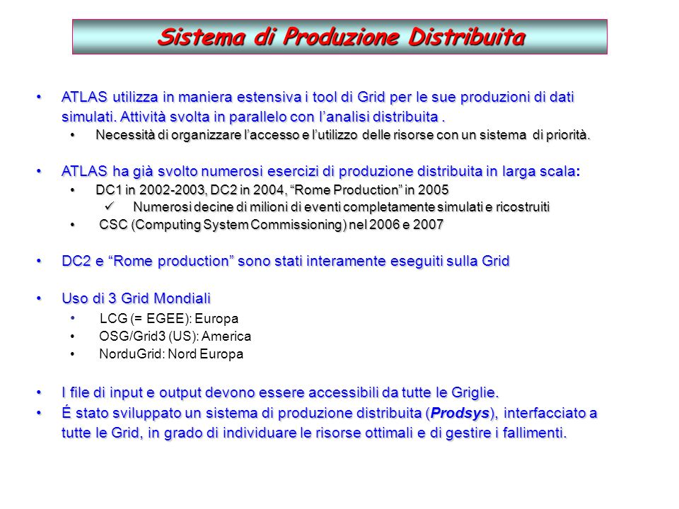 Number of sites; resources are evolving quickly ATLAS DC2 Autumn 2004 Il Sistema a 3 Griglie