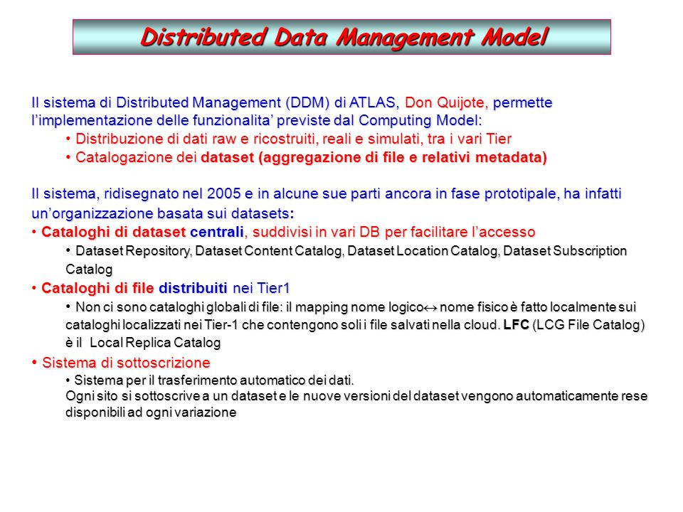 Distributed Data Management Model Il sistema di Distributed Management (DDM) di ATLAS, Don Quijote, permette limplementazione delle funzionalita previ