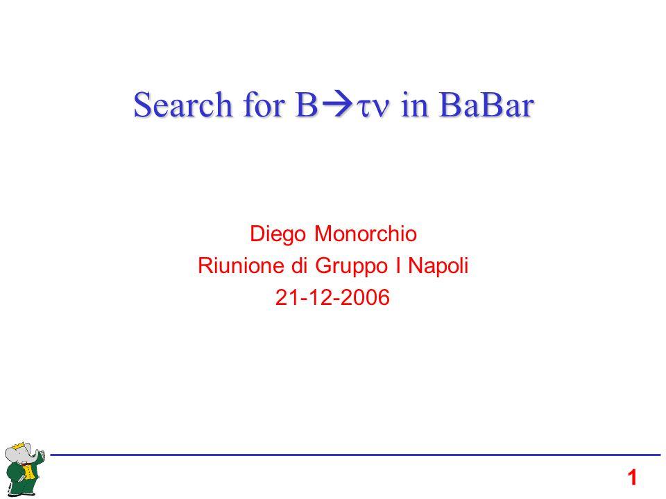 1 Search for B in BaBar Diego Monorchio Riunione di Gruppo I Napoli 21-12-2006