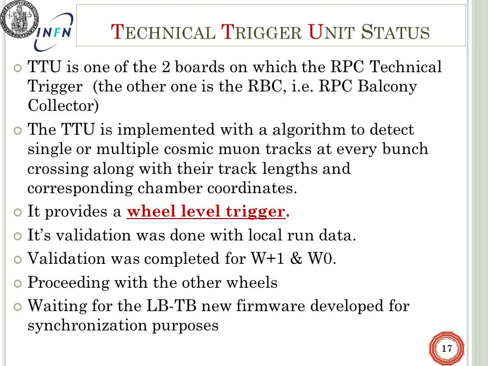 T ECHNICAL T RIGGER U NIT S TATUS TTU is one of the 2 boards on which the RPC Technical Trigger (the other one is the RBC, i.e. RPC Balcony Collector)