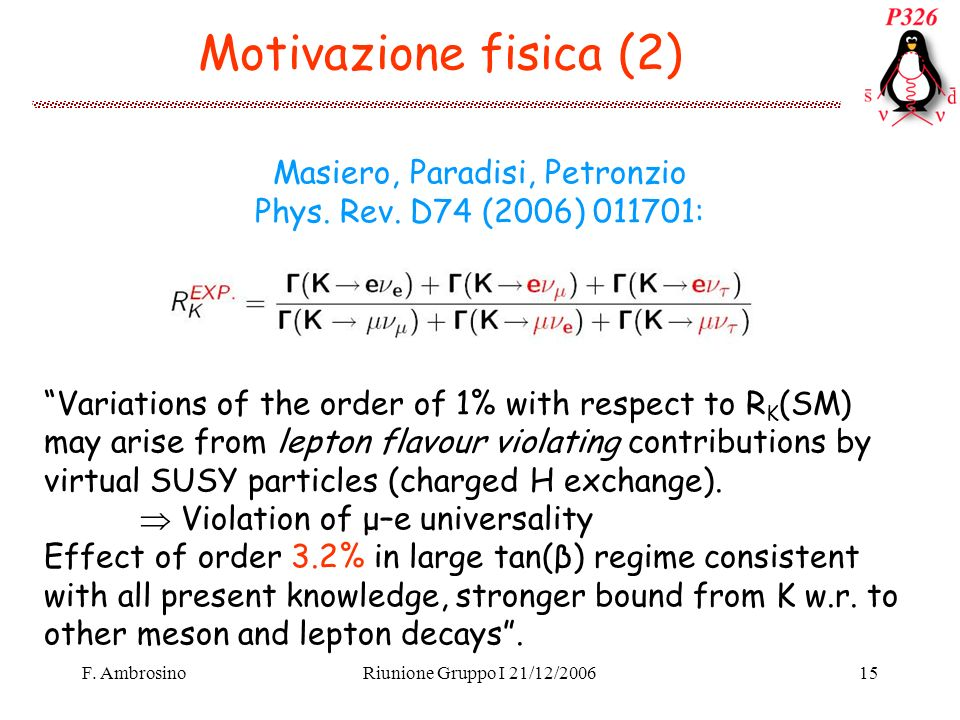 F. AmbrosinoRiunione Gruppo I 21/12/200615 Motivazione fisica (2) Masiero, Paradisi, Petronzio Phys. Rev. D74 (2006) 011701: Variations of the order o