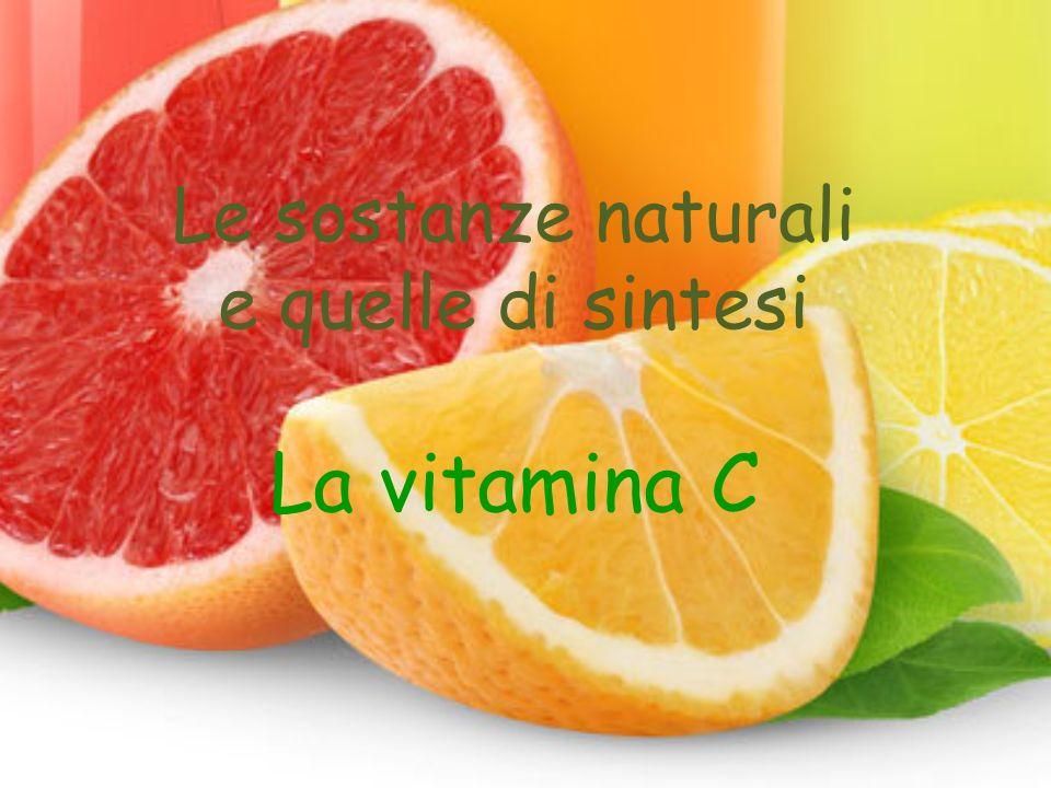 Le sostanze naturali e quelle di sintesi La vitamina C