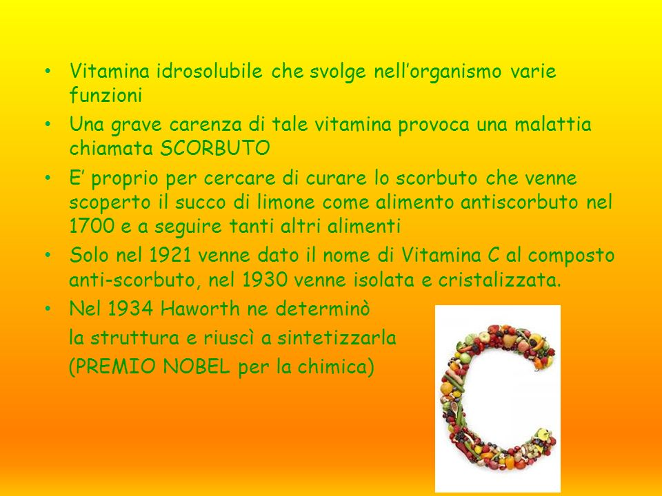 Vitamina idrosolubile che svolge nellorganismo varie funzioni Una grave carenza di tale vitamina provoca una malattia chiamata SCORBUTO E proprio per