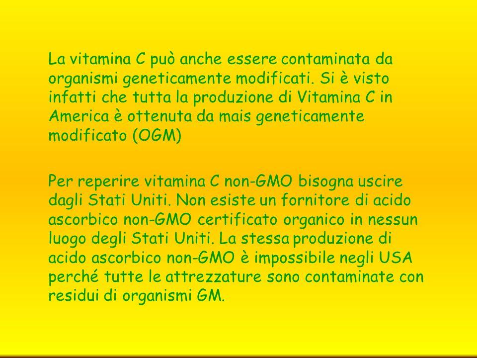 La vitamina C può anche essere contaminata da organismi geneticamente modificati. Si è visto infatti che tutta la produzione di Vitamina C in America