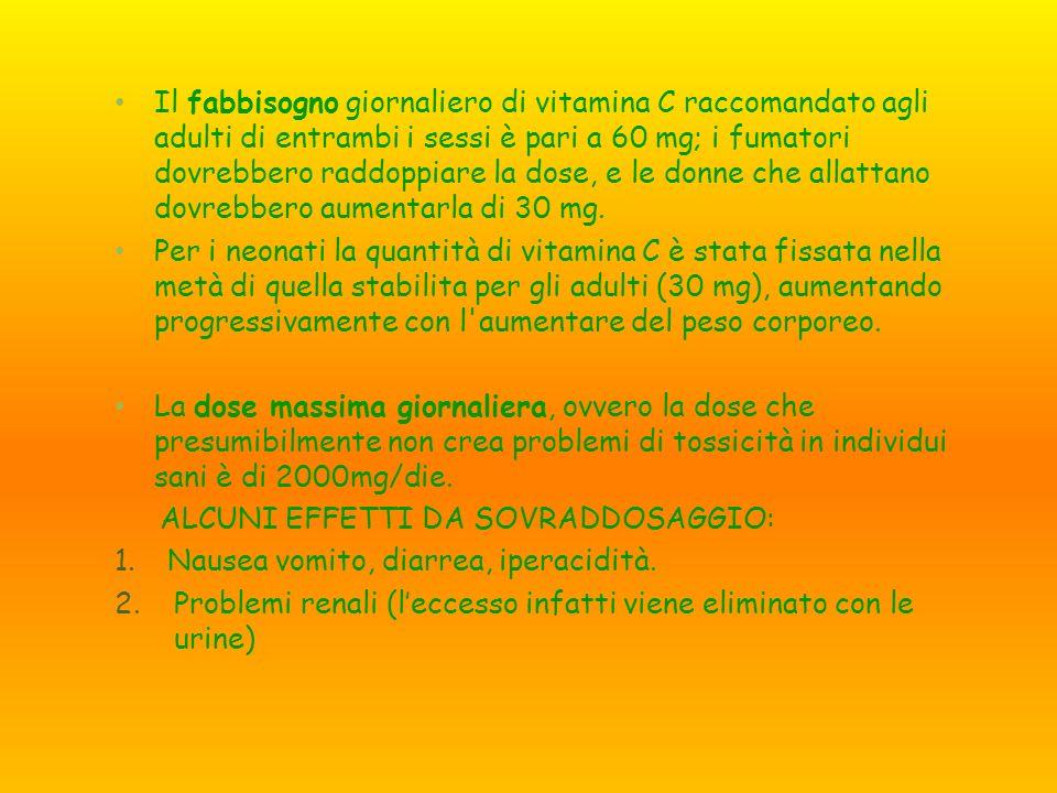Il fabbisogno giornaliero di vitamina C raccomandato agli adulti di entrambi i sessi è pari a 60 mg; i fumatori dovrebbero raddoppiare la dose, e le d