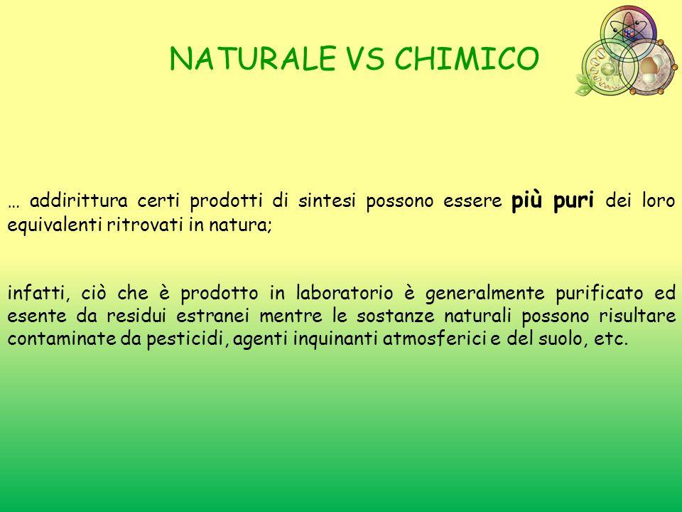 NATURALE VS CHIMICO … addirittura certi prodotti di sintesi possono essere più puri dei loro equivalenti ritrovati in natura; infatti, ciò che è prodo