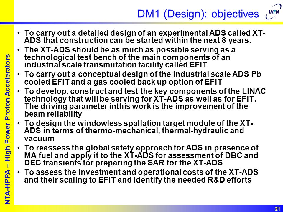 European studies for nuclear waste transmutation NTA-HPPA – High Power Proton Accelerators 21 DM1 (Design): objectives To carry out a detailed design