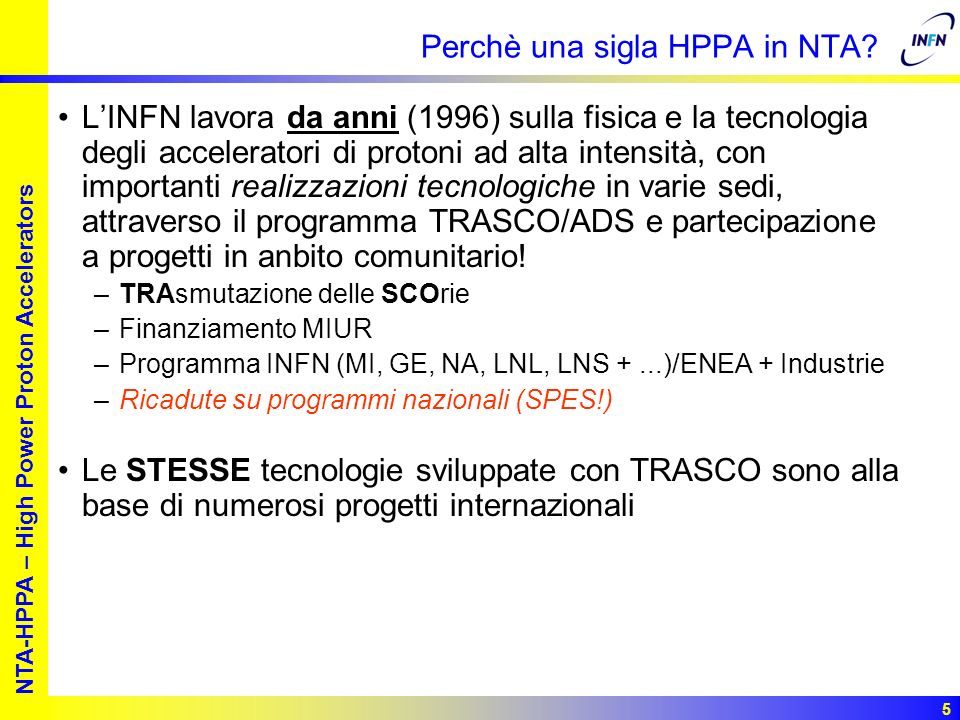 European studies for nuclear waste transmutation NTA-HPPA – High Power Proton Accelerators 5 Perchè una sigla HPPA in NTA? LINFN lavora da anni (1996)
