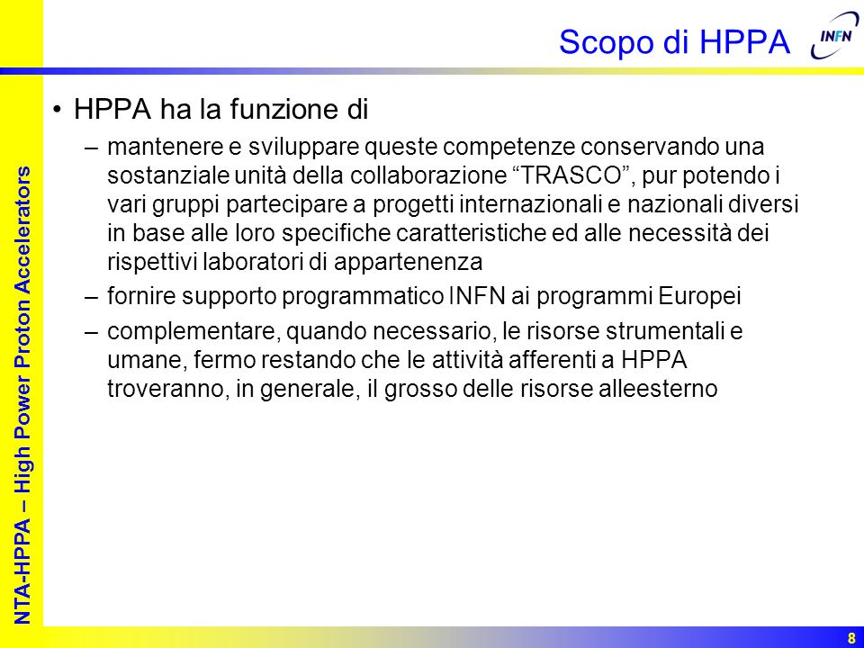 European studies for nuclear waste transmutation NTA-HPPA – High Power Proton Accelerators 8 Scopo di HPPA HPPA ha la funzione di –mantenere e svilupp