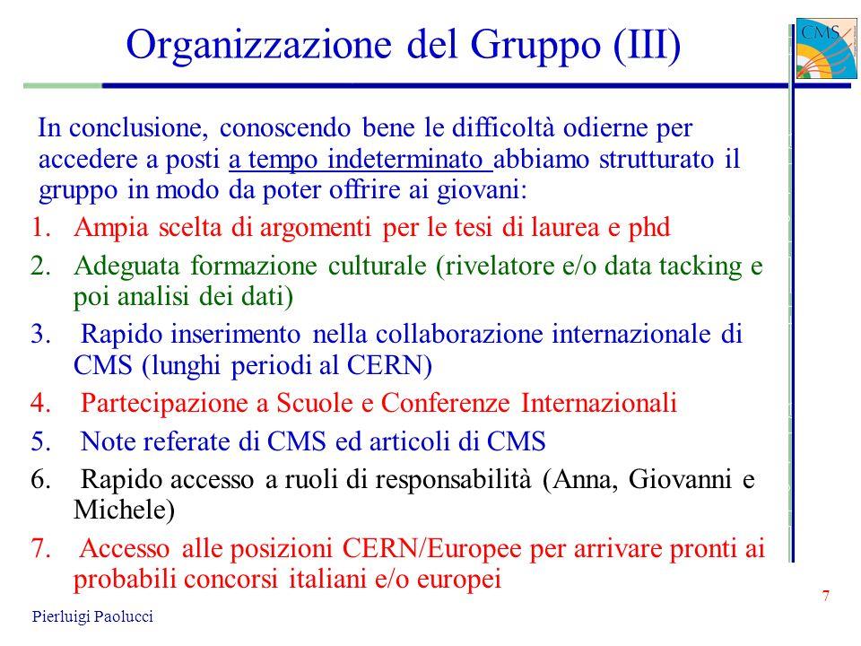 7 Pierluigi Paolucci Organizzazione del Gruppo (III) In conclusione, conoscendo bene le difficoltà odierne per accedere a posti a tempo indeterminato