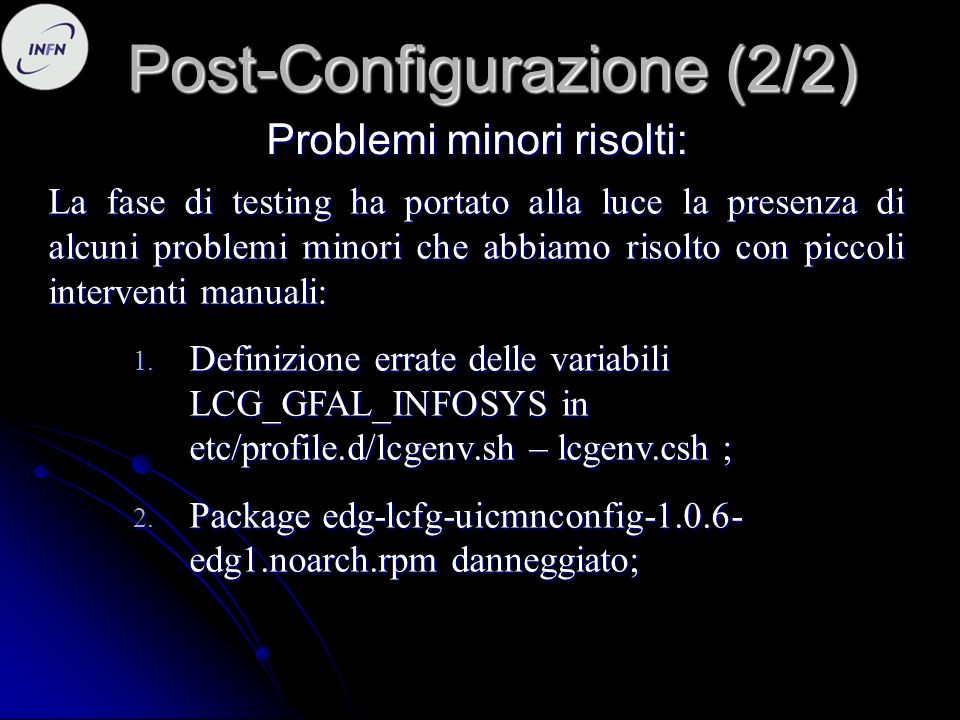 Post-Configurazione (2/2) La fase di testing ha portato alla luce la presenza di alcuni problemi minori che abbiamo risolto con piccoli interventi manuali: 1.