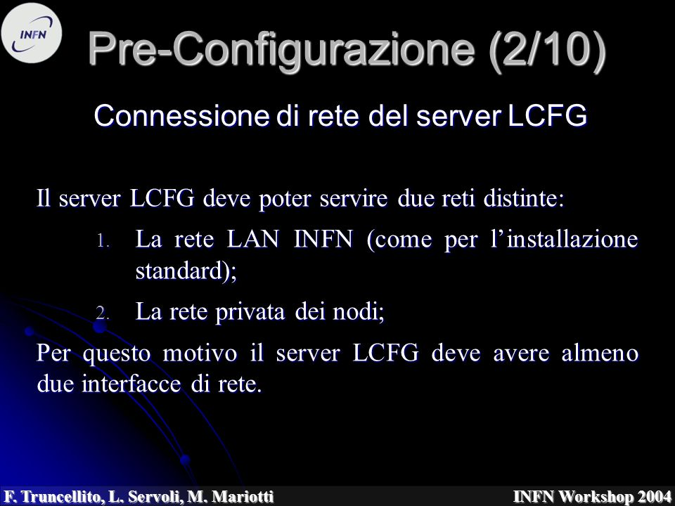 F. Truncellito, L. Servoli, M. Mariotti INFN Workshop 2004 Connessione di rete del server LCFG Pre-Configurazione (2/10) Il server LCFG deve poter ser