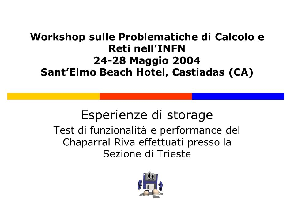 Workshop sulle Problematiche di Calcolo e Reti nellINFN 24-28 Maggio 2004 SantElmo Beach Hotel, Castiadas (CA) Esperienze di storage Test di funzional