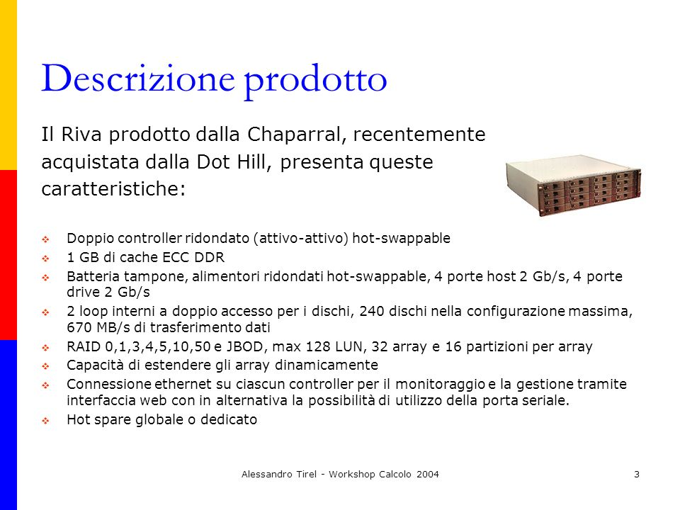 Alessandro Tirel - Workshop Calcolo 20043 Descrizione prodotto Il Riva prodotto dalla Chaparral, recentemente acquistata dalla Dot Hill, presenta ques