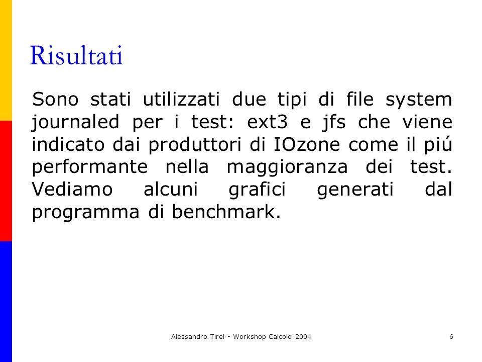 Alessandro Tirel - Workshop Calcolo 20046 Risultati Sono stati utilizzati due tipi di file system journaled per i test: ext3 e jfs che viene indicato