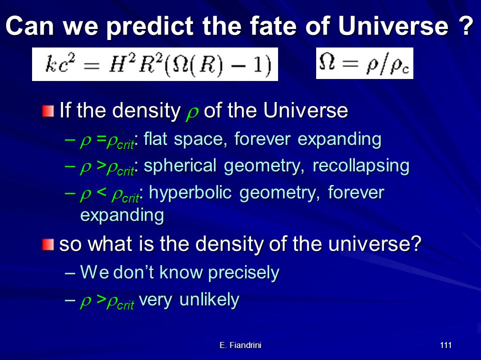 E. Fiandrini 110 Can we predict the fate of the Universe ? Friedmann equation: k=0: