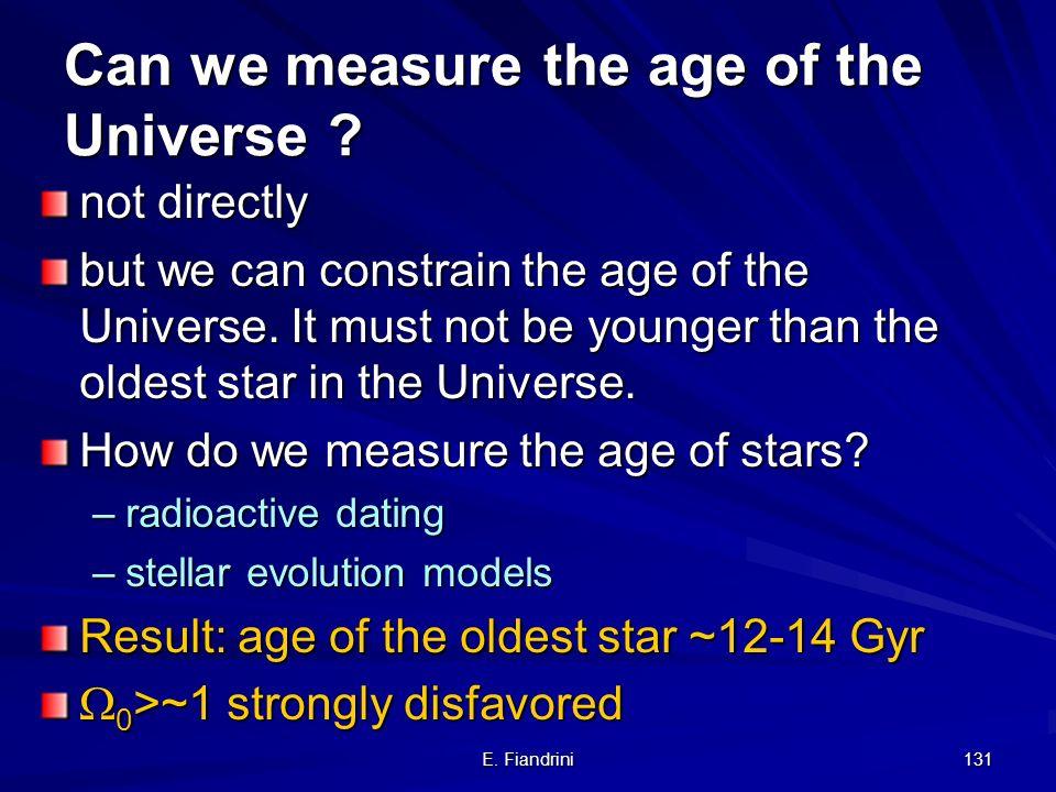 E. Fiandrini 130 0 =0, =0: t Hubble =1/H 0 = 15 Gyr 0 =0, =0: t Hubble =1/H 0 = 15 Gyr 0 =1, =0: t Hubble =2/(3H 0 )= 10 Gyr 0 =1, =0: t Hubble =2/(3H