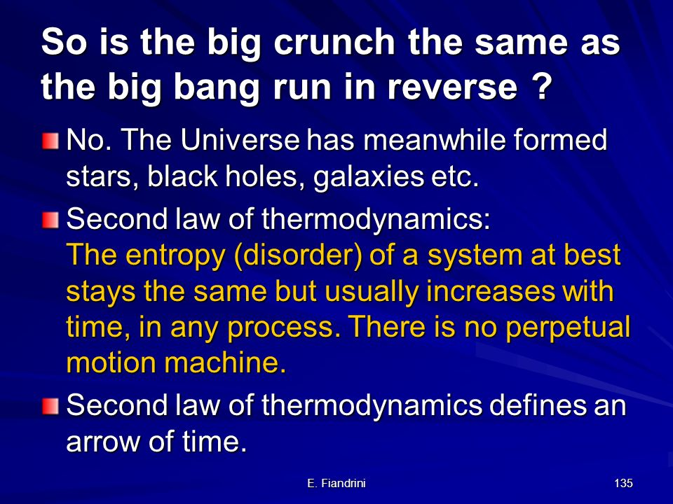 E. Fiandrini 134 Some common misconceptions The picture that the Universe expands into a preexisting space like an explosion The question what was bef