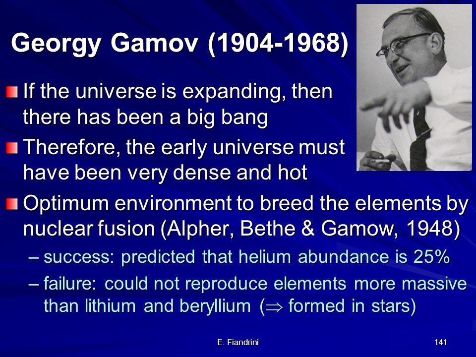 E. Fiandrini 140 General acceptance of the big bang model Until mid 60ies: big bang model very controversial, many alternative models After mid 60ies: