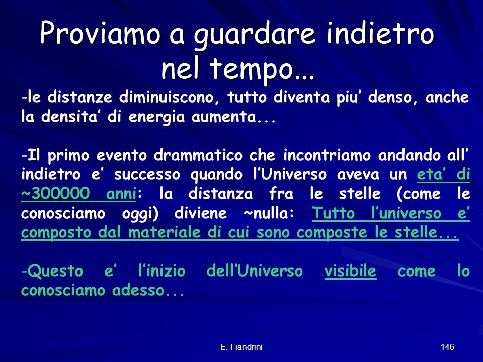 E. Fiandrini 145 The transition from a transparent to an opaque universe At z=0 the universe is fairly transparent At higher z, the universe becomes d