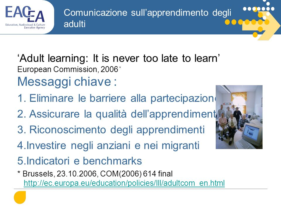 Comunicazione sullapprendimento degli adulti Adult learning: It is never too late to learn European Commission, 2006 * Messaggi chiave : 1.
