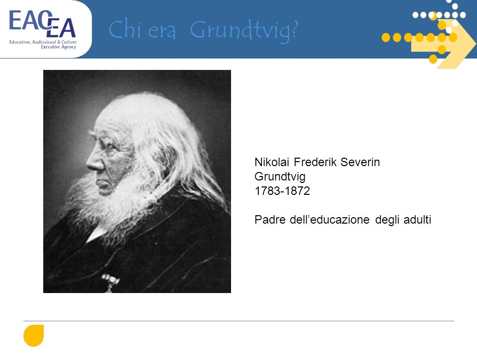 Chi era Grundtvig? Nikolai Frederik Severin Grundtvig 1783-1872 Padre delleducazione degli adulti