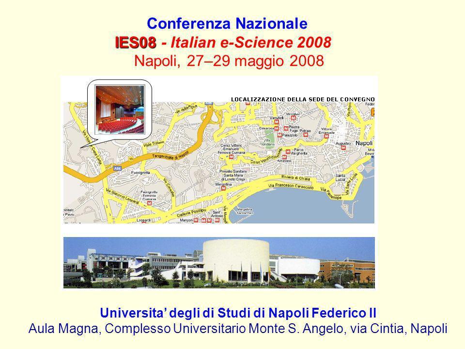 Conferenza Nazionale IES08 IES08 - Italian e-Science 2008 Napoli, 27–29 maggio 2008 Universita degli di Studi di Napoli Federico II Aula Magna, Comple