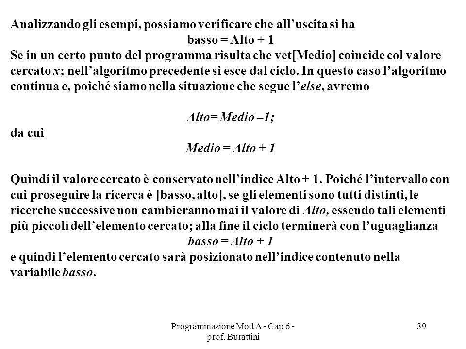 Programmazione Mod A - Cap 6 - prof. Burattini 39 Analizzando gli esempi, possiamo verificare che alluscita si ha basso = Alto + 1 Se in un certo punt