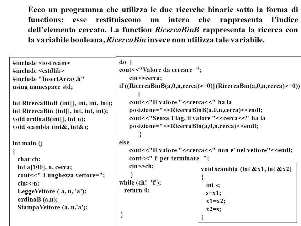Programmazione Mod A - Cap 6 - prof. Burattini 41 Ecco un programma che utilizza le due ricerche binarie sotto la forma di functions; esse restituisco