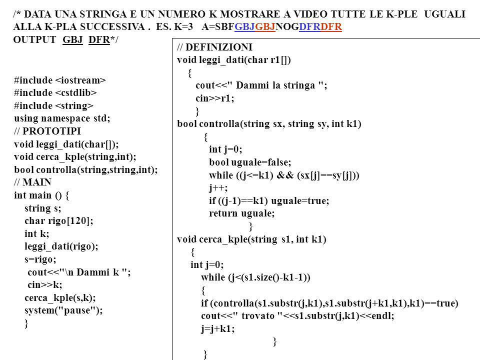 Programmazione Mod A - Cap 6 - prof. Burattini 44 #include using namespace std; // PROTOTIPI void leggi_dati(char[]); void cerca_kple(string,int); boo