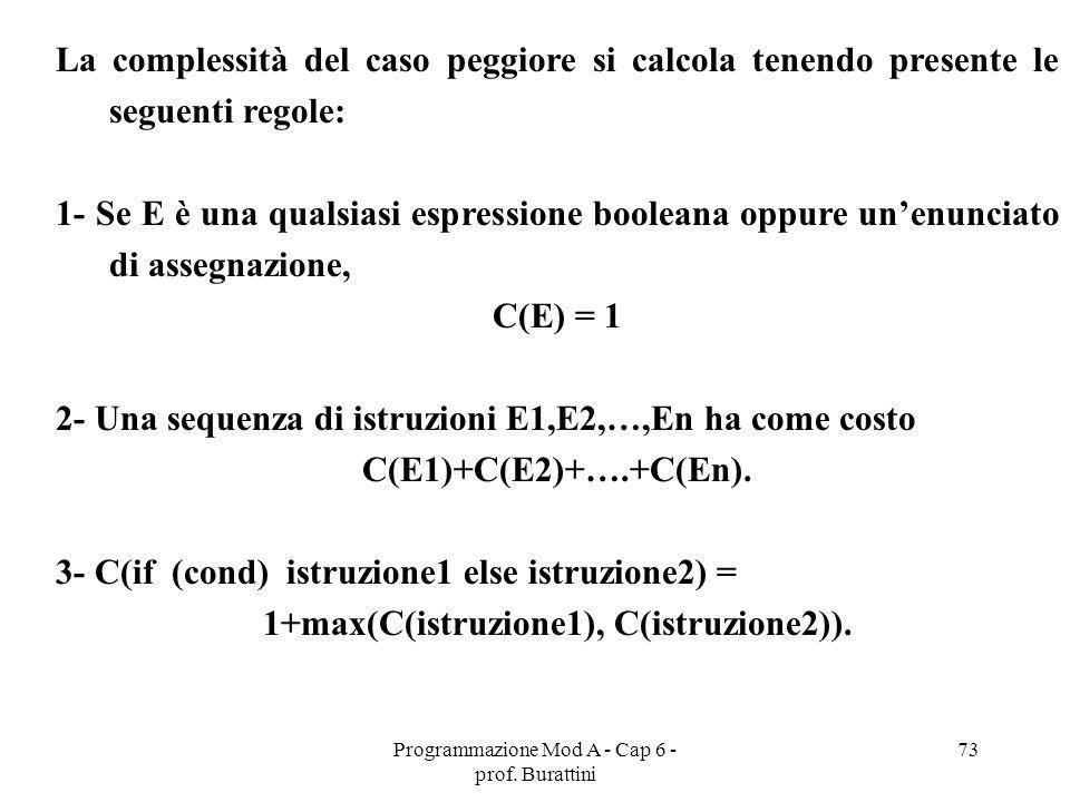 Programmazione Mod A - Cap 6 - prof. Burattini 73 La complessità del caso peggiore si calcola tenendo presente le seguenti regole: 1- Se E è una quals