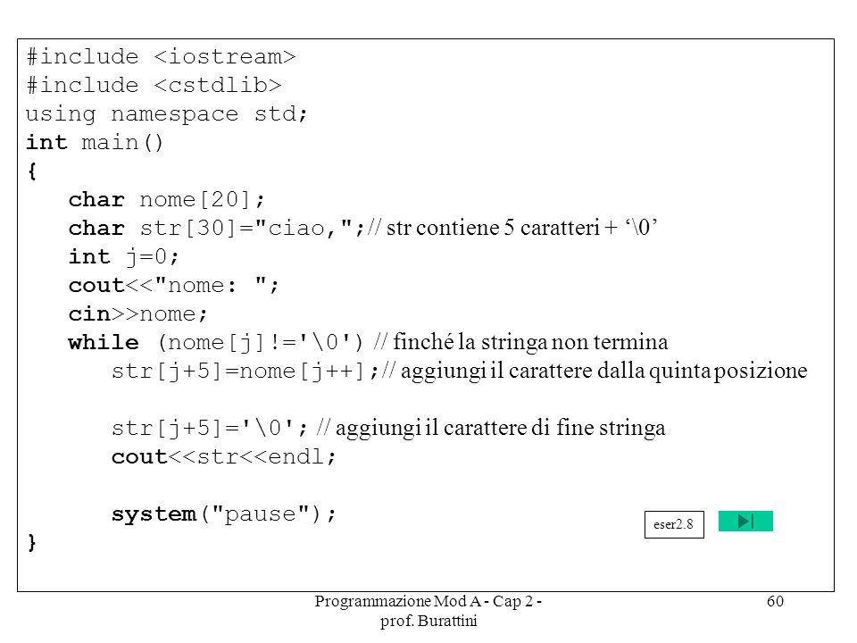 Programmazione Mod A - Cap 2 - prof. Burattini 60 #include using namespace std; int main() { char nome[20]; char str[30]=