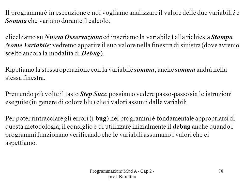Programmazione Mod A - Cap 2 - prof. Burattini 78 Il programma è in esecuzione e noi vogliamo analizzare il valore delle due variabili i e Somma che v
