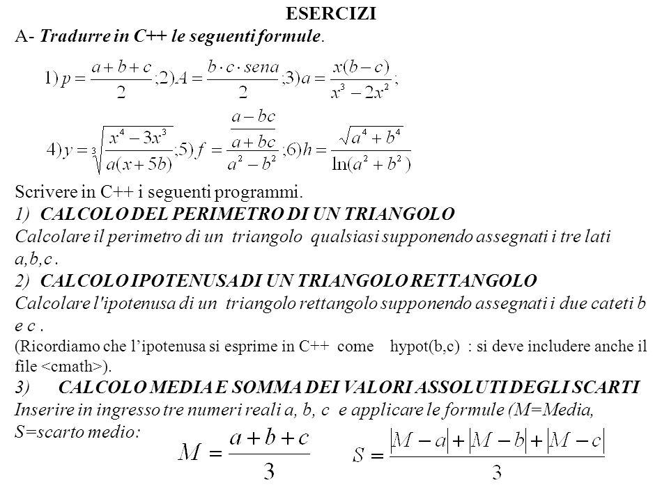 Programmazione Mod A - Cap 2 - prof. Burattini 8 ESERCIZI A- Tradurre in C++ le seguenti formule. Scrivere in C++ i seguenti programmi. 1) CALCOLO DEL
