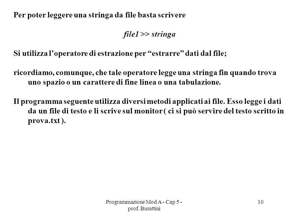 Programmazione Mod A - Cap 5 - prof. Burattini 10 Per poter leggere una stringa da file basta scrivere file1 >> stringa Si utilizza loperatore di estr