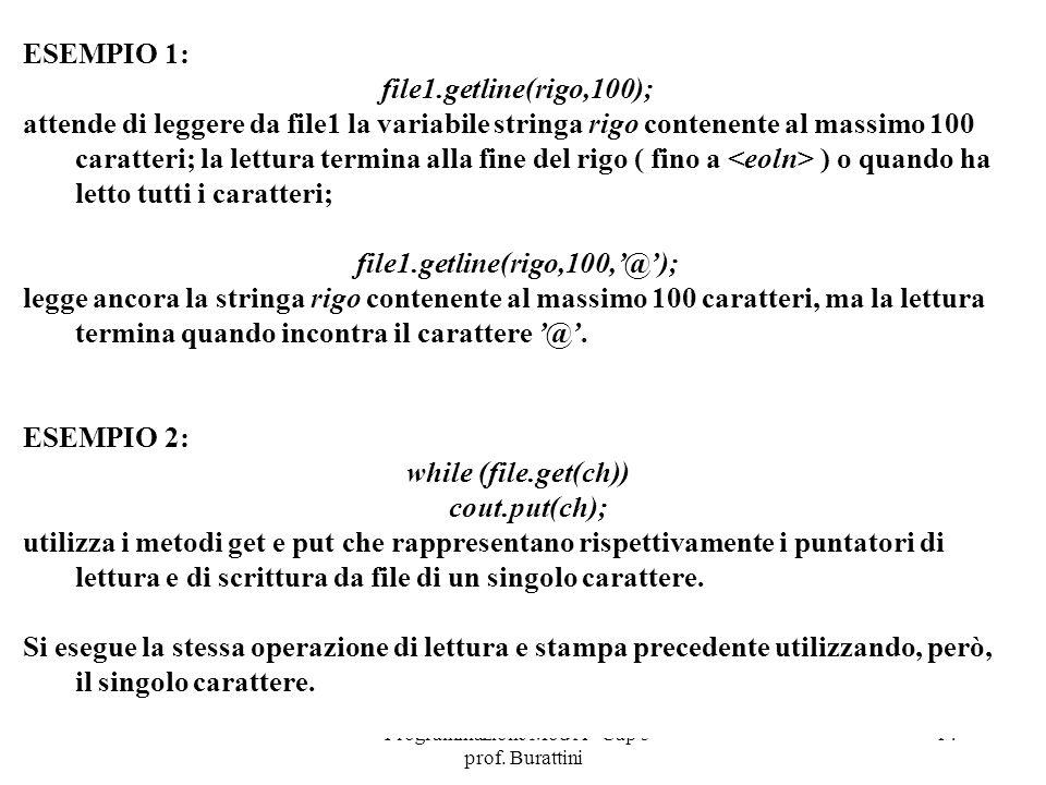 Programmazione Mod A - Cap 5 - prof. Burattini 14 ESEMPIO 1: file1.getline(rigo,100); attende di leggere da file1 la variabile stringa rigo contenente
