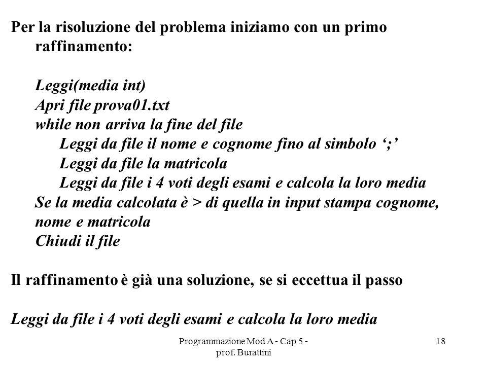 Programmazione Mod A - Cap 5 - prof. Burattini 18 Per la risoluzione del problema iniziamo con un primo raffinamento: Leggi(media int) Apri file prova